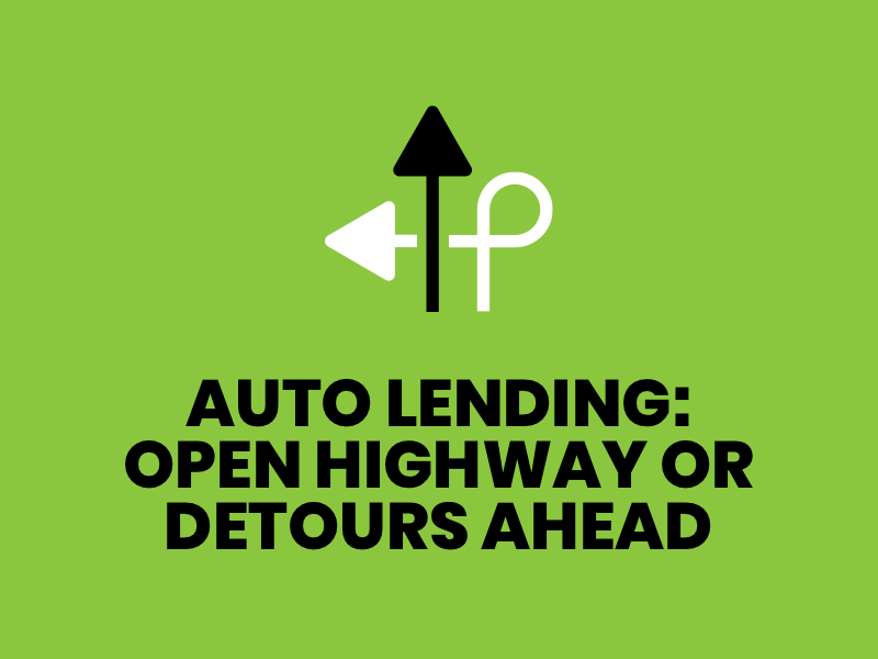 Green-Auto Lending Open Highway or Detours Ahead