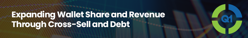 Webinar 3 Expanding Wallet Share and Revenue Through Cross-Sell and Debt