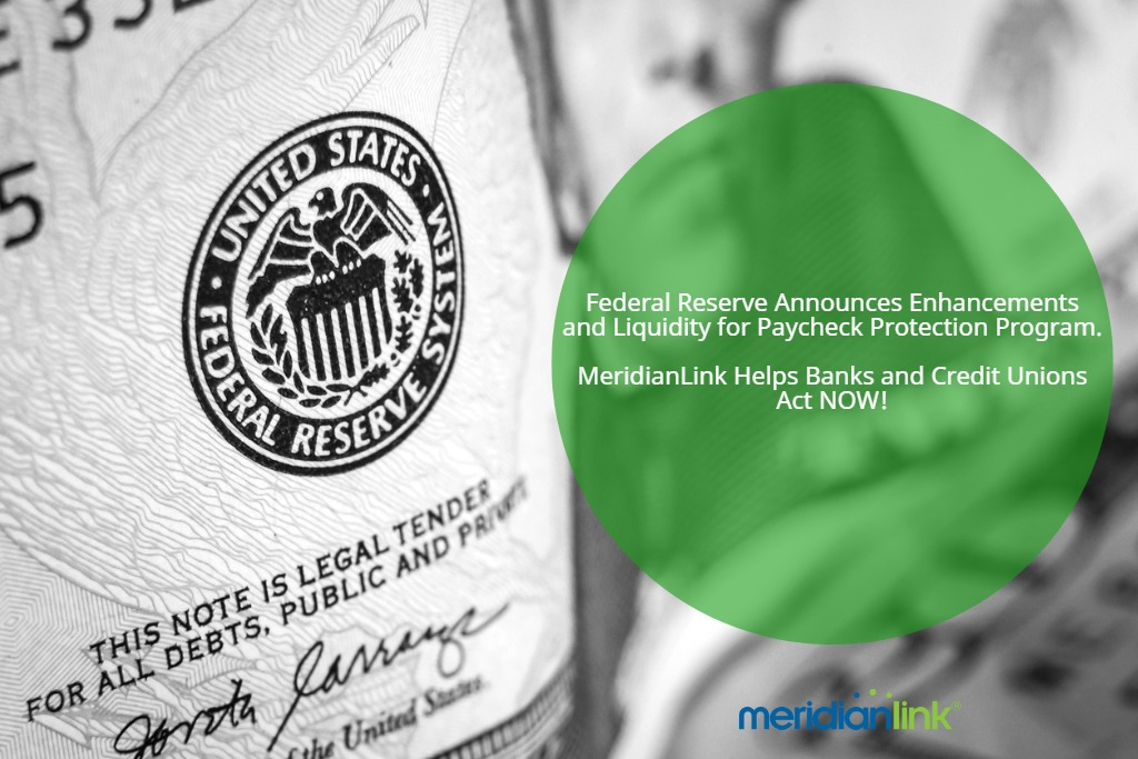 Federal Reserve Announces Enhancements and Liquidity for Paycheck Protection Program. MeridianLink Helps Banks and Credit Unions Act NOW.